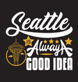 seattle quotes and slogan good for print seattle vector image