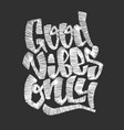 good vibes only embroidery lettering print for vector image vector image