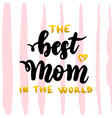 best mom in the world handwritten postcard vector image vector image