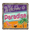 welcome to paradise vintage rusty metal sign vector image vector image
