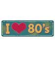i love 80s vintage rusty metal sign vector image