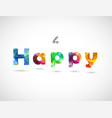 be happy quotation created with colorful abstract vector image vector image