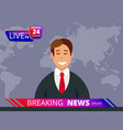 television news breaking reporter tv and vector image