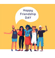 friendship happy friends standing together and vector image