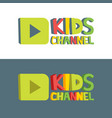kids channel funny letters cartoon logo template vector image vector image