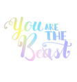 you are the beast or best handwritten lettering vector image