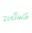 zero waste handwritten text title sign with green vector image vector image