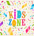 kids zone logo and colorful confetti vector image