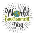 world environment day hand lettering and earth vector image vector image