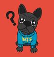 wtf what french bulldog cartoon vector image vector image