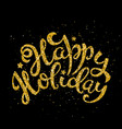 gold happy holiday handwritten lettering vector image vector image