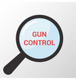 magnifying optical glass with words gun control vector image