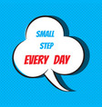 comic speech bubble with phrase small step every vector image