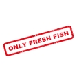 Only Fresh Fish Rubber Stamp vector image vector image