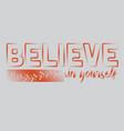 believe in yourself slogan good for tee print vector image