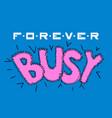 forever busy design lettering vector image