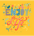 enjoy life lettering vector image