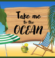 take me to the ocean typography inscription with vector image vector image