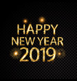 happy new year 2019 golden letter and fireworks vector image
