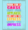 inspiring motivation quote with text work for a vector image vector image