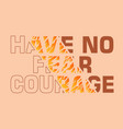 courage slogan ripped off with tiger skin vector image vector image