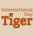 international tiger day july 29 wild mammal is vector image vector image