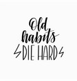 old habits die hard motivational vector image vector image