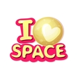 I love space vector image vector image