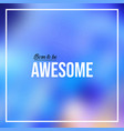 born to be awesome life quote with modern vector image vector image