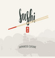 lettering sushi with chopsticks and east landscape vector image