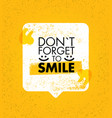 do not forget to smile positive motivation vector image vector image