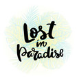 lost in paradise hand written typography poster vector image vector image