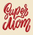 super mom lettering phrase isolated on white vector image vector image
