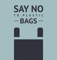 say no to plastic bag trendy ecological posters vector image