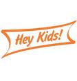 Hey kids vector image vector image