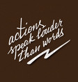 actions speak louder than words lettering vector image