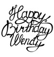 happy birthday wendy name lettering vector image vector image