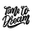 time to dream lettering phrase isolated on white vector image vector image