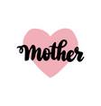 mother handwritten lettering vector image vector image