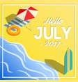hello july summer vacation isometric banner vector image vector image