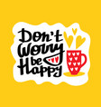 do not worry be happy quote vector image vector image
