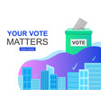 e-voting concept and cityscape your vote matters vector image
