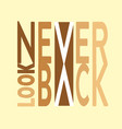 never look back minimal typography modern fashion vector image vector image