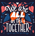 we are all in this together hand lettering vector image vector image