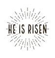 he is risen celebration day happy easter day vector image