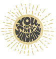 you are my sunshine lettering vector image vector image