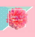 abstract frame with dahlia flower vector image vector image