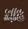 coffee house lettering handwritten inscription vector image vector image