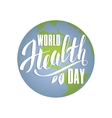 World health day concept with planet Earth vector image vector image