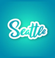 seattle - handwritten name of the usa city vector image vector image